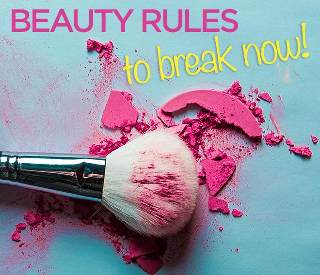 10 BEAUTY RULES TO BREAK NOW